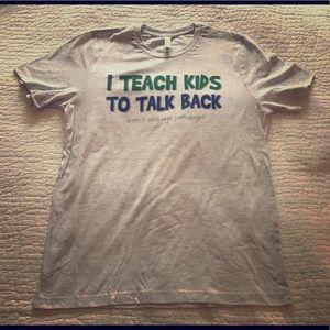 Speech Pathology Shirt I Teach Kids To Talk Back